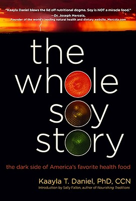 The Whole Soy Story By Daniel, Kaayla T., Ph.D.